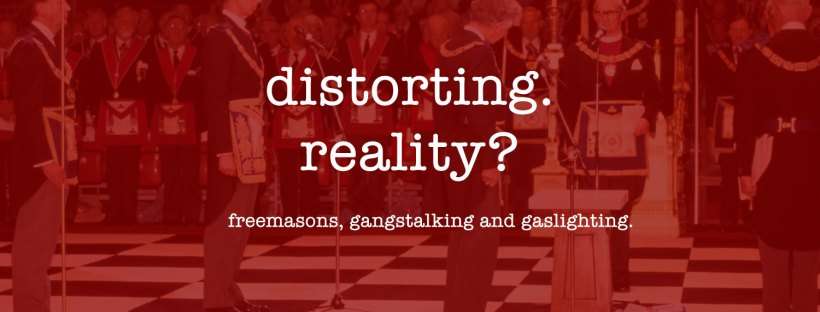 Freemasonry Gangstalking and Gaslighting Distorting Reality