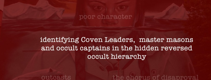 Identifying Coven Leaders, Master Masons and Occult Captain in the Hidden Reversed Occult Hierarchy